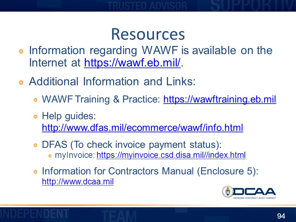 Resources Information regarding WAWF is available on the Internet at https://wawf.eb.mil/. Additional Information and Links: