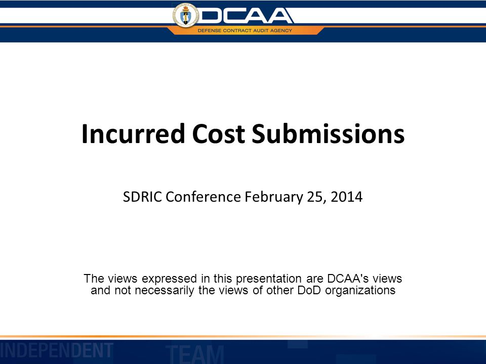 Incurred Cost Submissions SDRIC Conference February 25, 2014