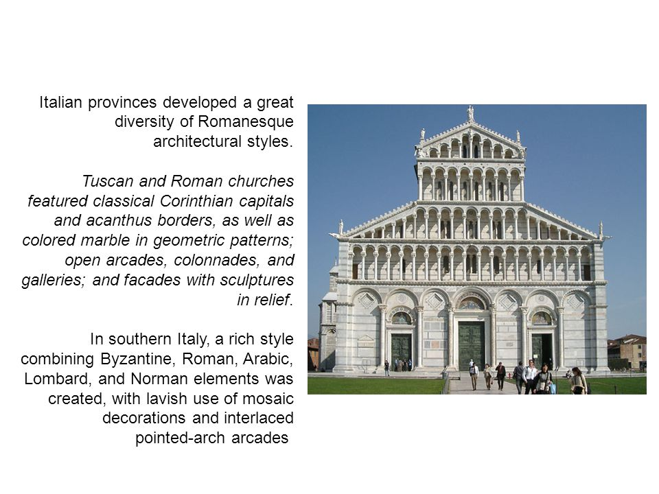 Italian provinces developed a great diversity of Romanesque architectural styles.