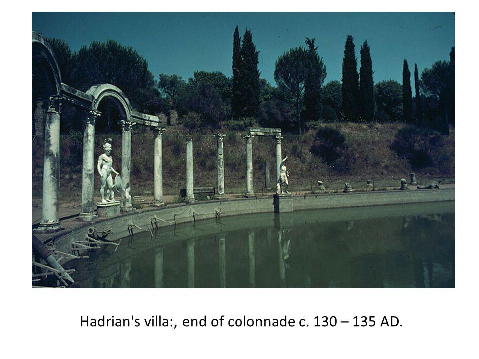 Hadrian s villa:, end of colonnade c. 130 – 135 AD.