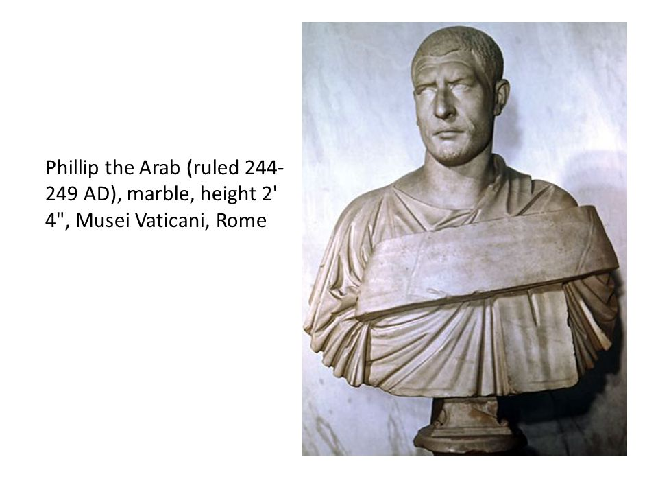 Phillip the Arab (ruled 244-249 AD), marble, height 2 4 , Musei Vaticani, Rome