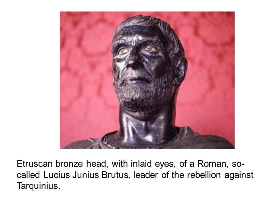 Etruscan bronze head, with inlaid eyes, of a Roman, so-called Lucius Junius Brutus, leader of the rebellion against Tarquinius.