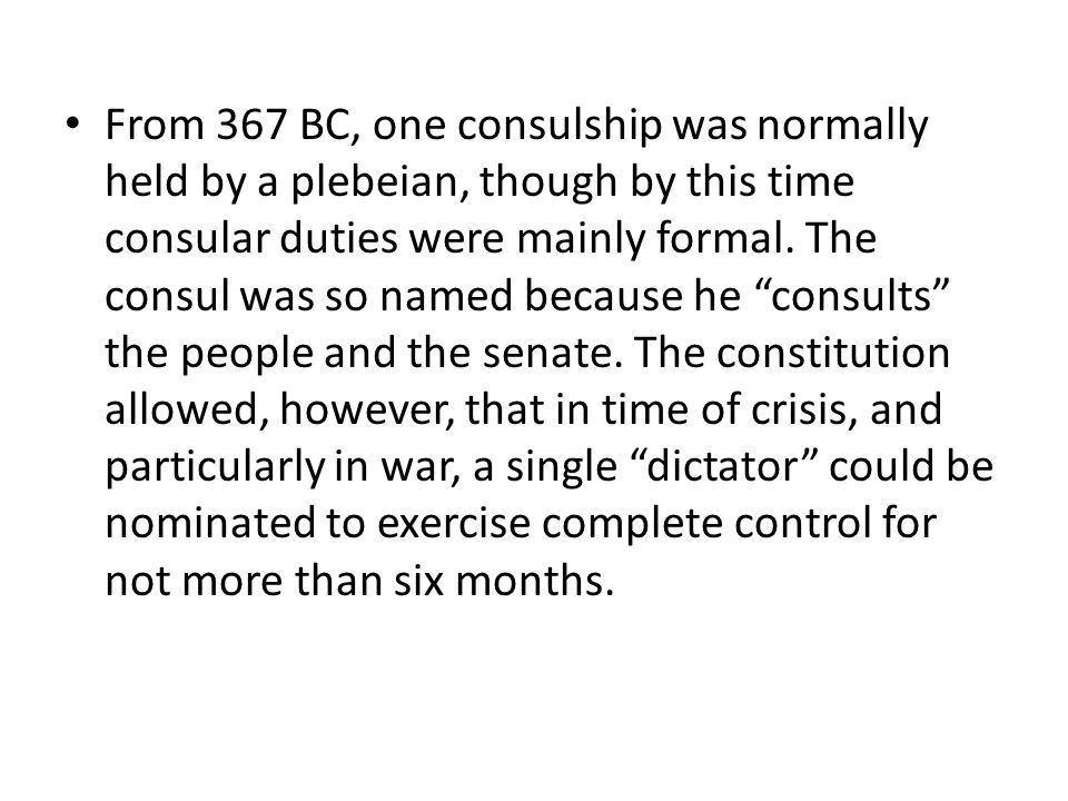 From 367 BC, one consulship was normally held by a plebeian, though by this time consular duties were mainly formal.