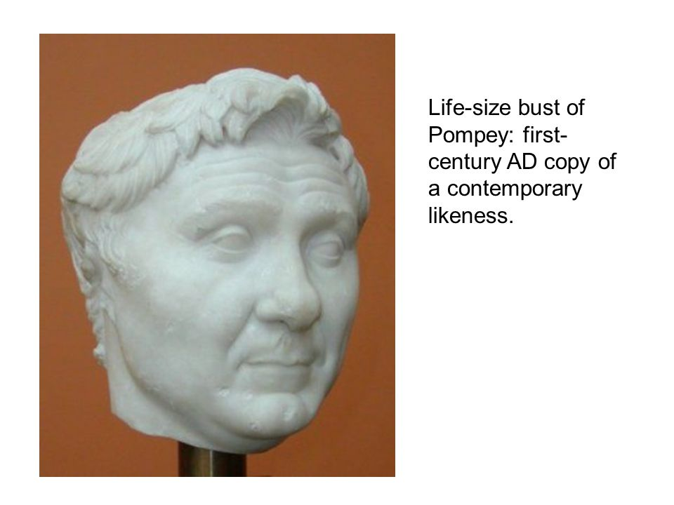 Life-size bust of Pompey: first-century AD copy of a contemporary likeness.