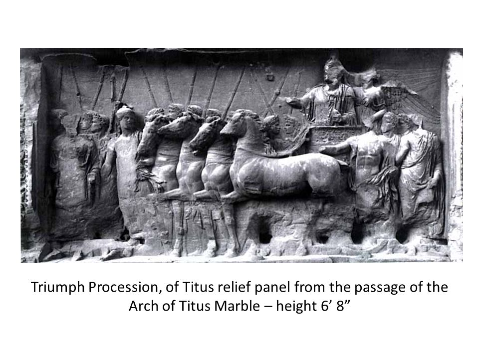 Triumph Procession, of Titus relief panel from the passage of the Arch of Titus Marble – height 6' 8