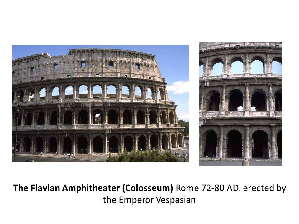 The Flavian Amphitheater (Colosseum) Rome 72-80 AD