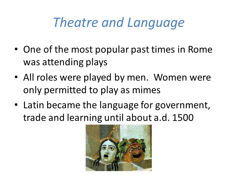 Theatre and Language One of the most popular past times in Rome was attending plays.