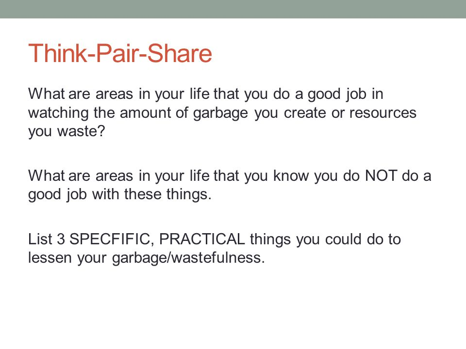 Think-Pair-Share What are areas in your life that you do a good job in watching the amount of garbage you create or resources you waste