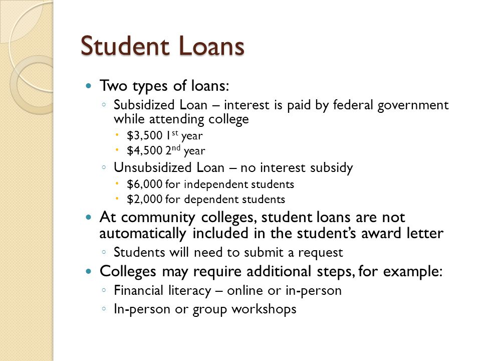 Student Loans Two types of loans:
