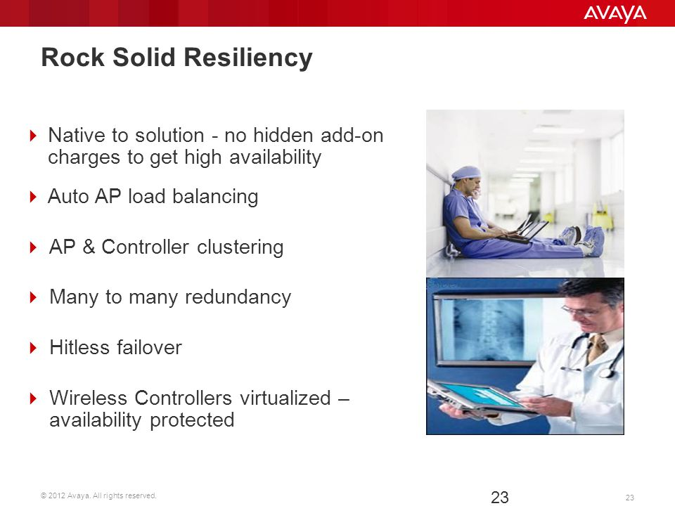 Rock Solid Resiliency Native to solution - no hidden add-on charges to get high availability. Auto AP load balancing.