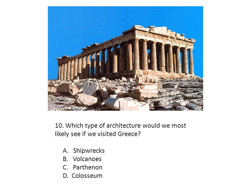 10. Which type of architecture would we most likely see if we visited Greece