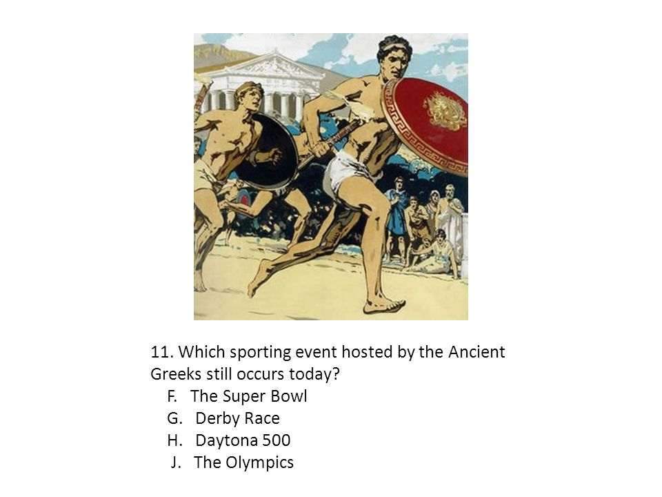 11. Which sporting event hosted by the Ancient Greeks still occurs today