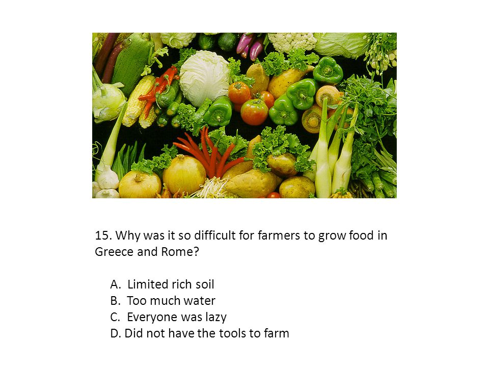 15. Why was it so difficult for farmers to grow food in Greece and Rome
