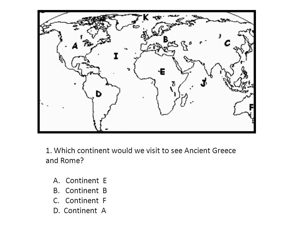 1. Which continent would we visit to see Ancient Greece and Rome