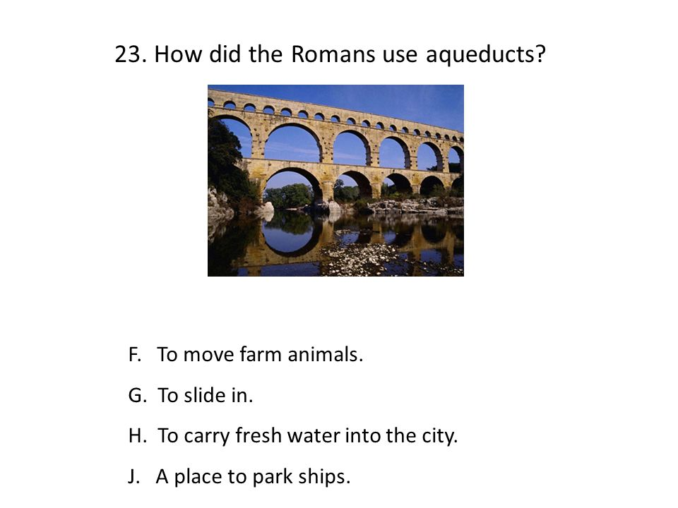 23. How did the Romans use aqueducts