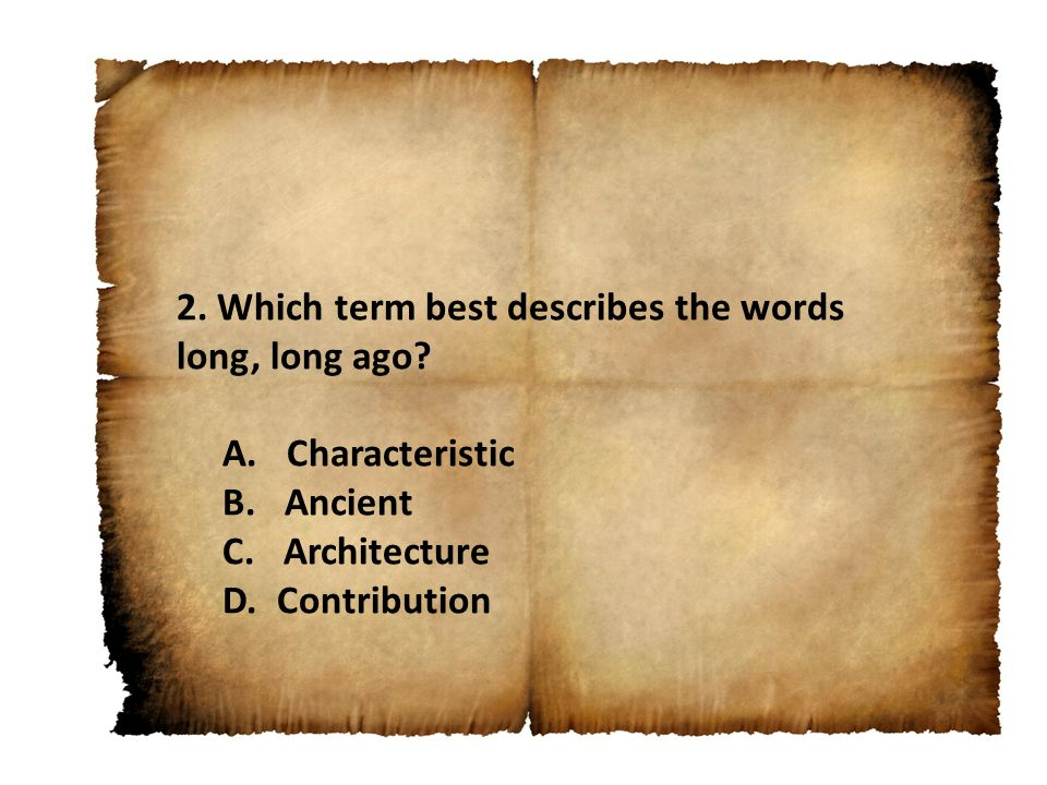 2. Which term best describes the words long, long ago