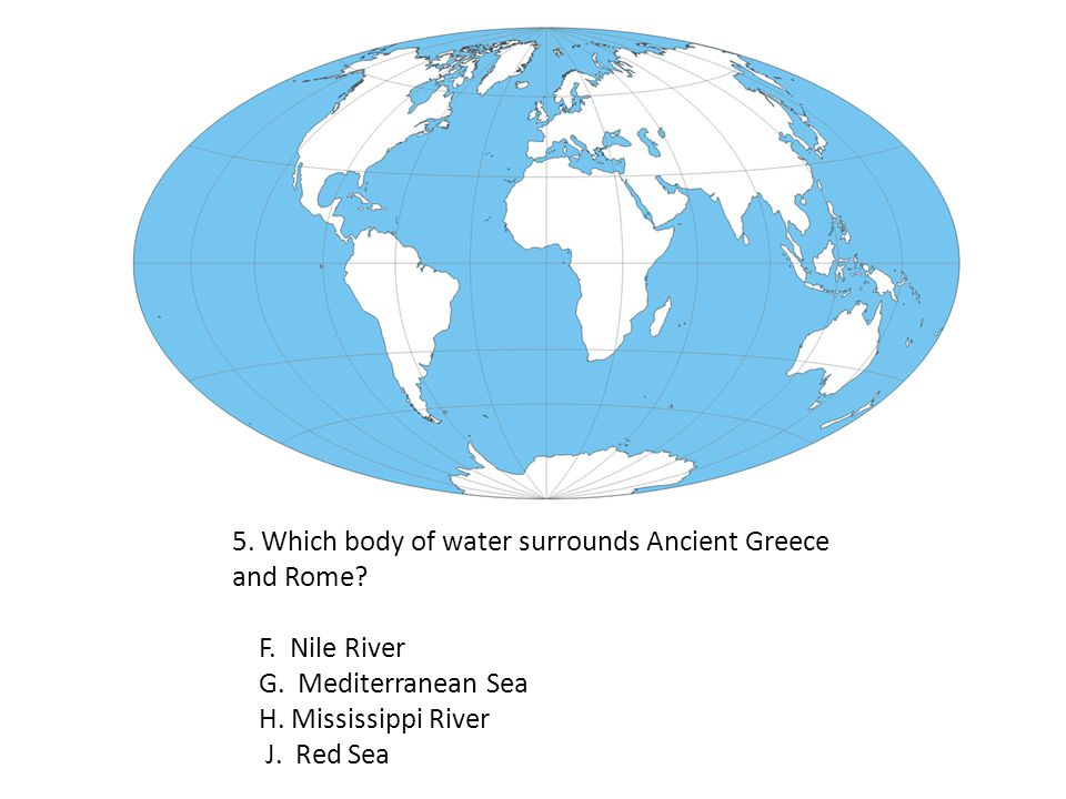5. Which body of water surrounds Ancient Greece and Rome