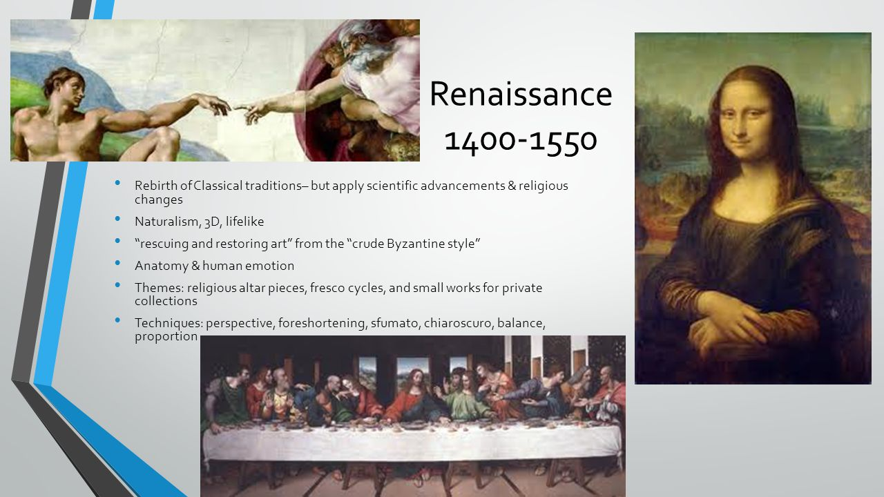Renaissance 1400-1550 Rebirth of Classical traditions– but apply scientific advancements & religious changes.