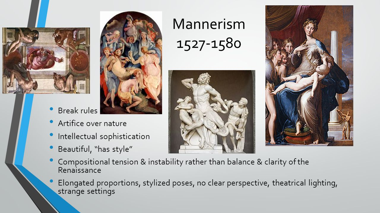Mannerism 1527-1580 Break rules Artifice over nature