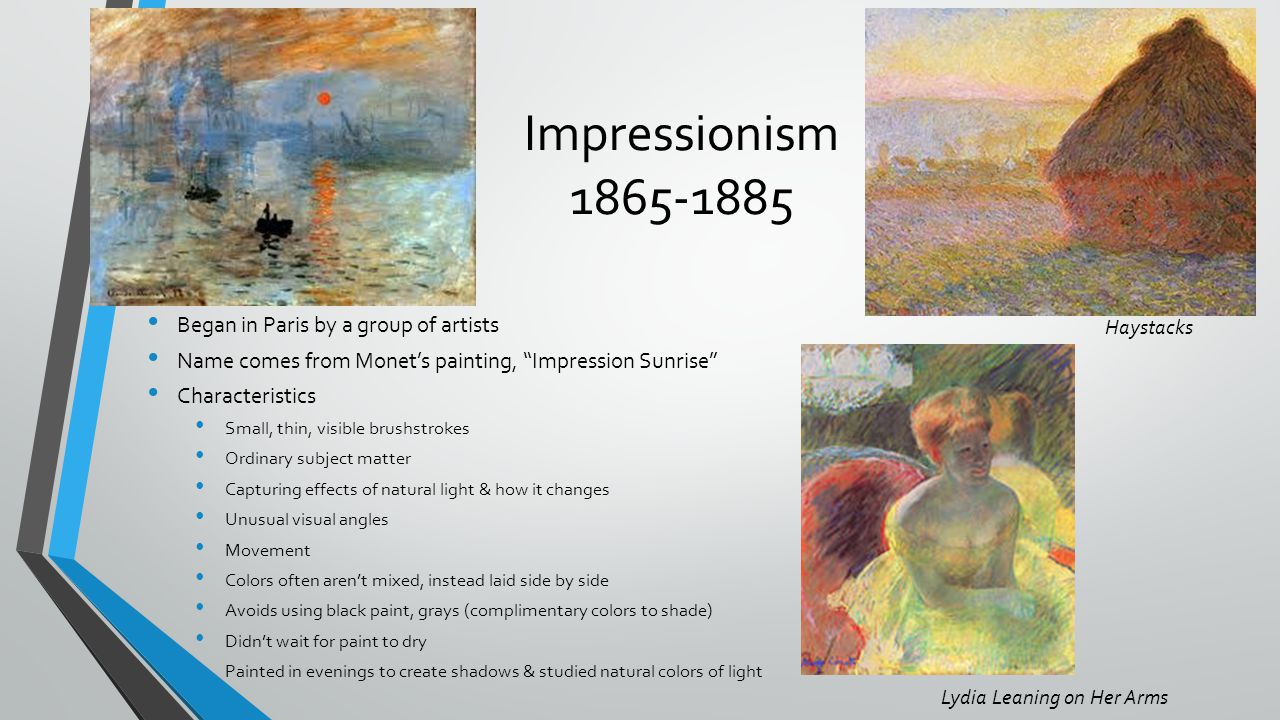 Impressionism 1865-1885 Began in Paris by a group of artists