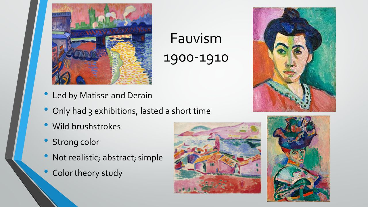 Fauvism 1900-1910 Led by Matisse and Derain