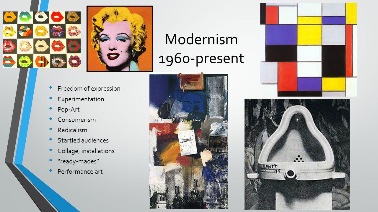 Modernism 1960-present Freedom of expression Experimentation Pop-Art