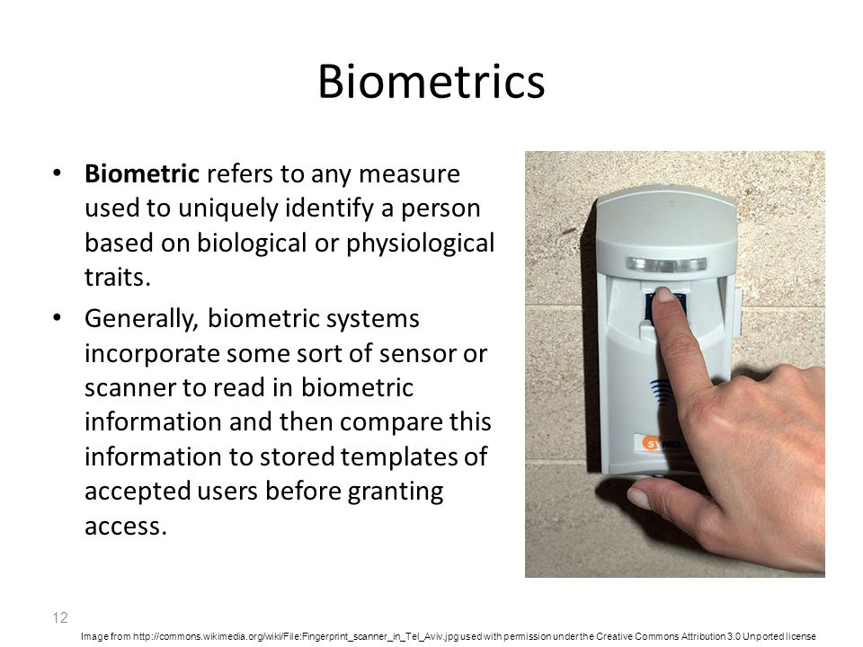 Biometrics Biometric refers to any measure used to uniquely identify a person based on biological or physiological traits.