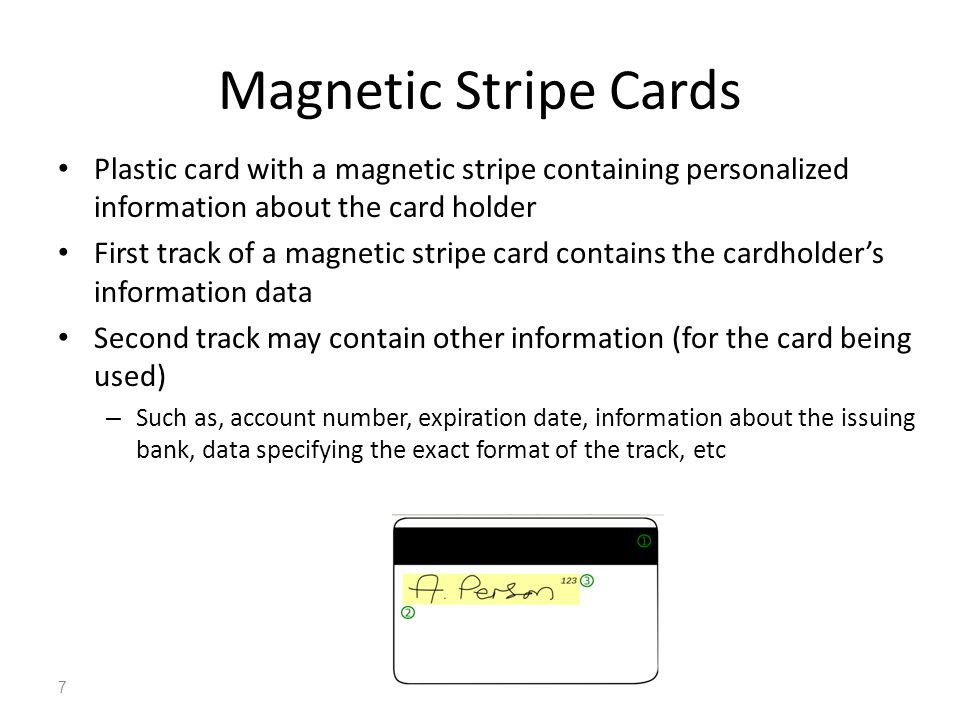 Magnetic Stripe Cards Plastic card with a magnetic stripe containing personalized information about the card holder.