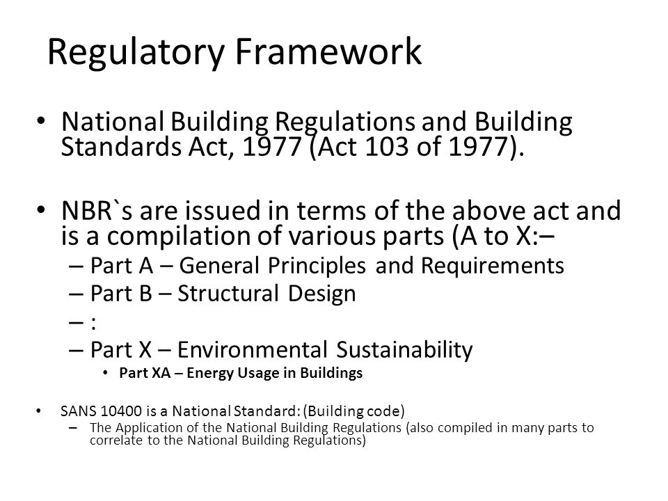 Regulatory Framework National Building Regulations and Building Standards Act, 1977 (Act 103 of 1977).