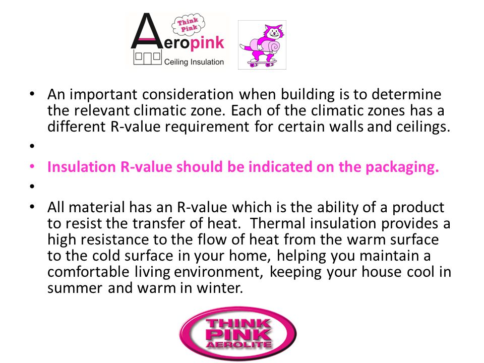 An important consideration when building is to determine the relevant climatic zone. Each of the climatic zones has a different R-value requirement for certain walls and ceilings.