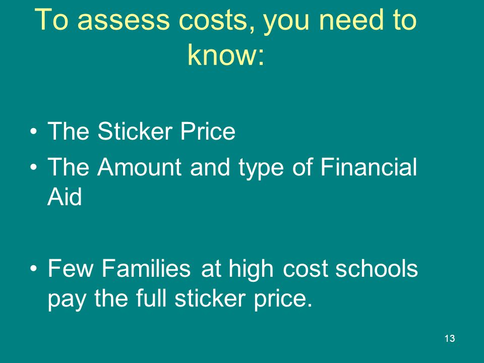 To assess costs, you need to know: