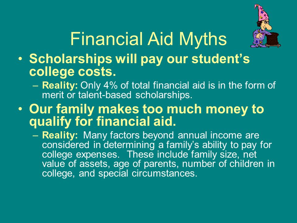 Financial Aid Myths Scholarships will pay our student's college costs.