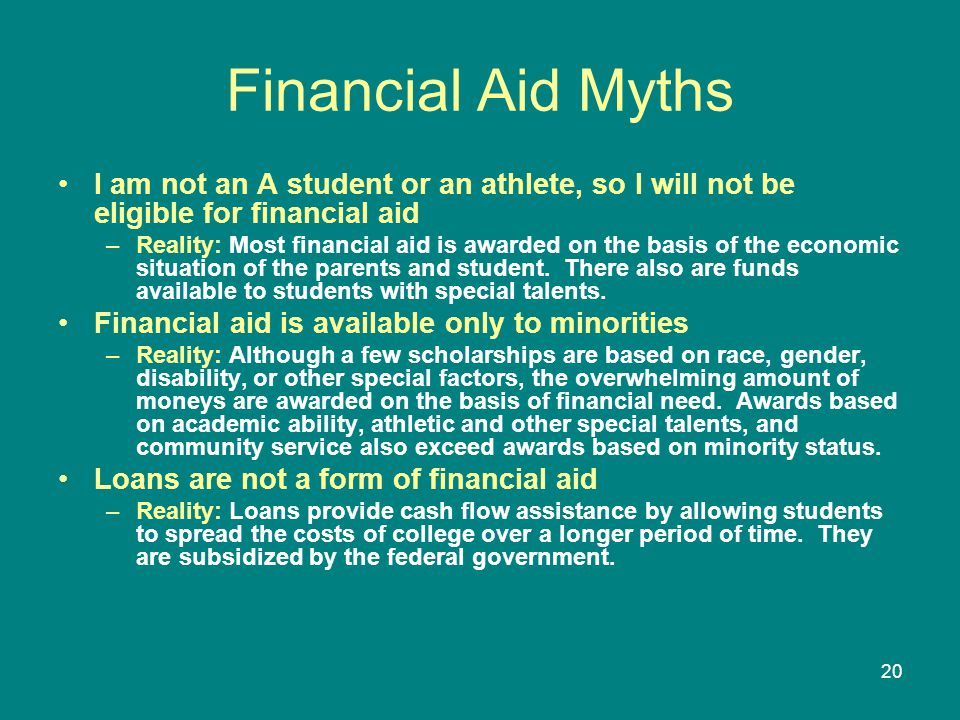 Financial Aid Myths I am not an A student or an athlete, so I will not be eligible for financial aid.