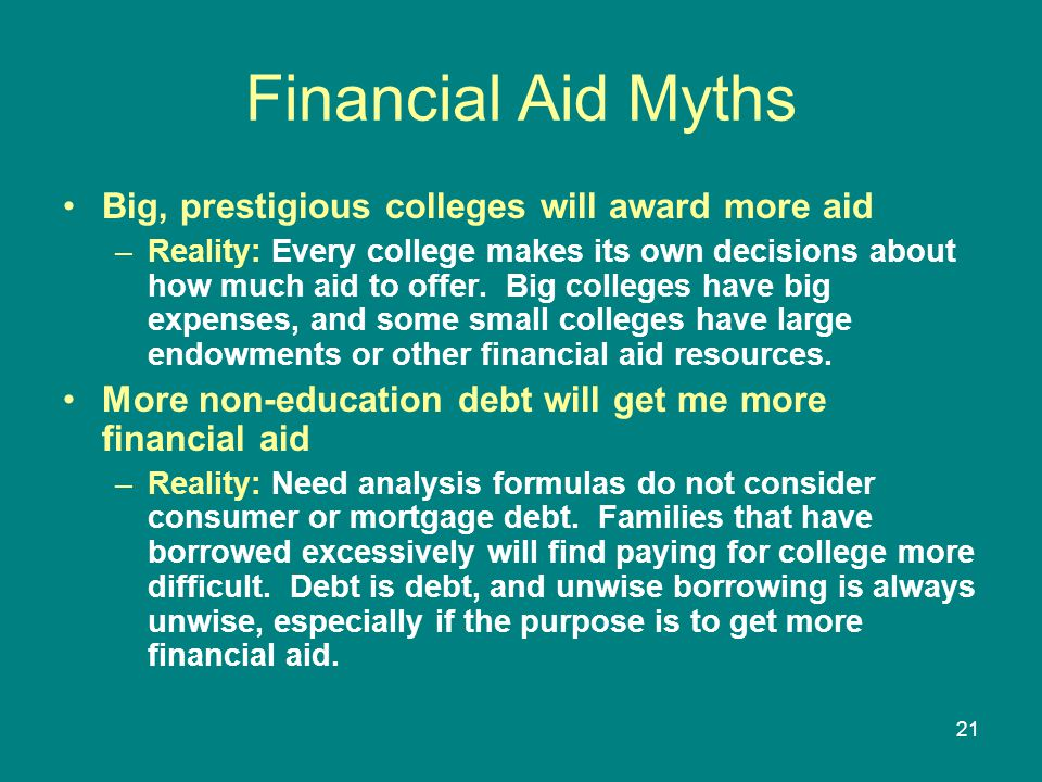 Financial Aid Myths Big, prestigious colleges will award more aid