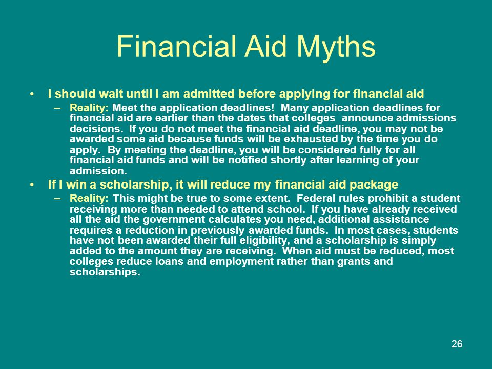 Financial Aid Myths I should wait until I am admitted before applying for financial aid.