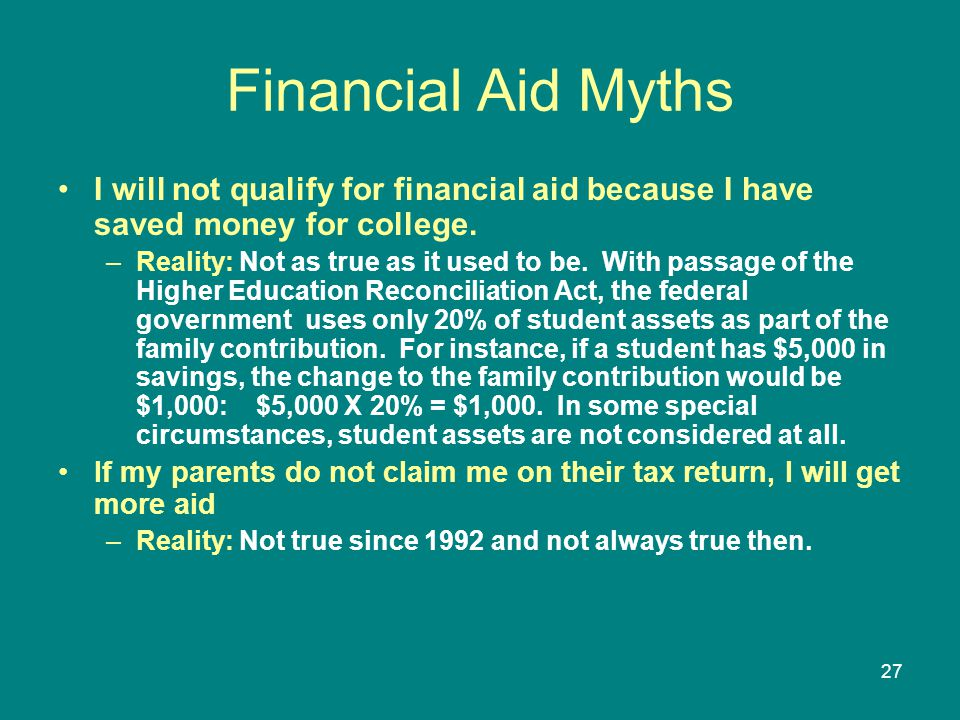 Financial Aid Myths I will not qualify for financial aid because I have saved money for college.