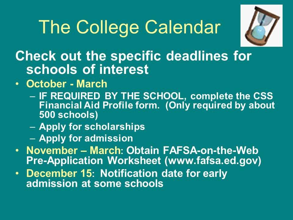 The College Calendar Check out the specific deadlines for schools of interest. October - March.