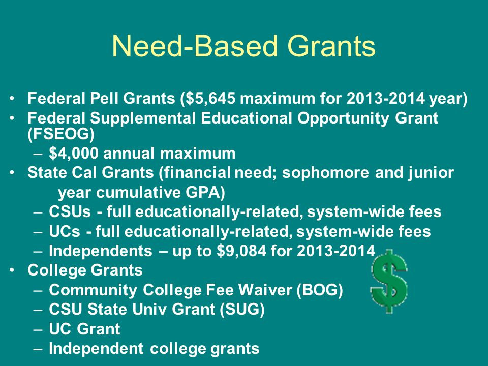 Need-Based Grants Federal Pell Grants ($5,645 maximum for 2013-2014 year) Federal Supplemental Educational Opportunity Grant (FSEOG)