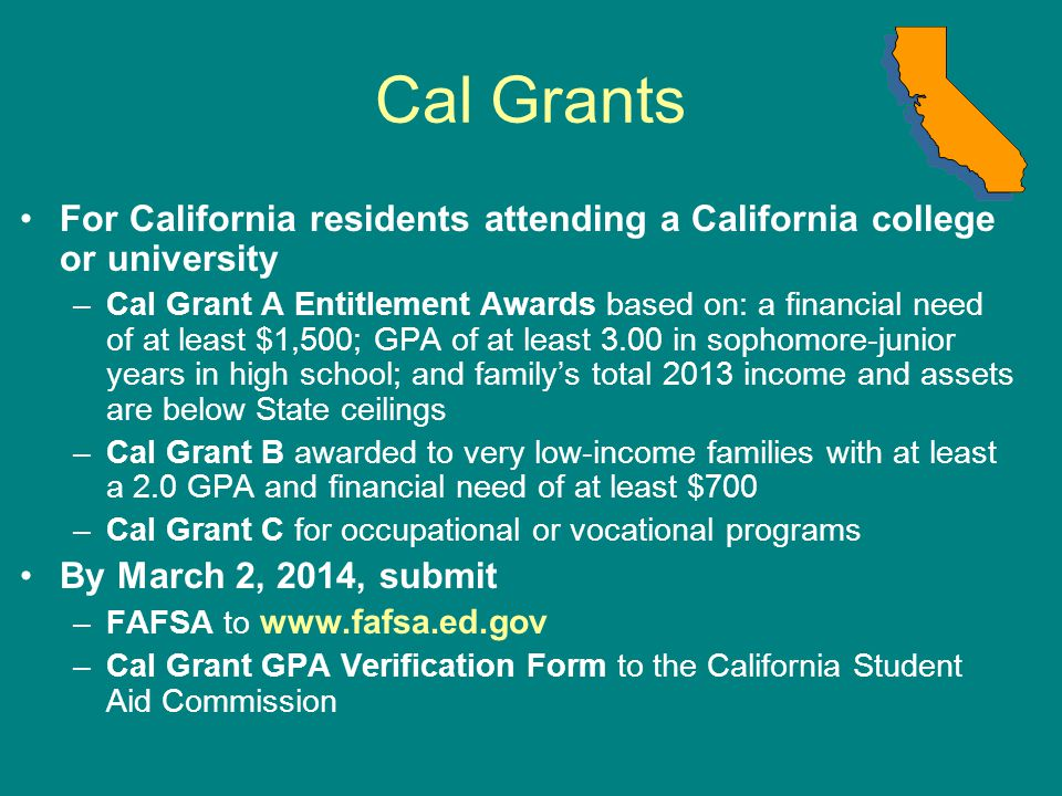 Cal Grants For California residents attending a California college or university.