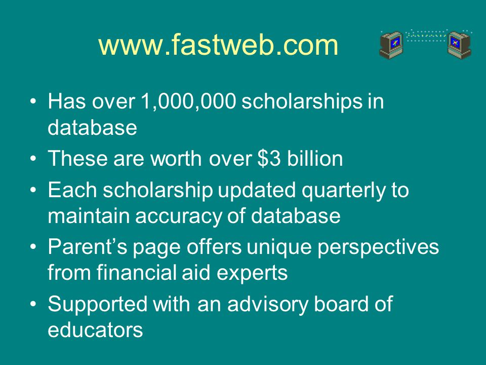 www.fastweb.com Has over 1,000,000 scholarships in database