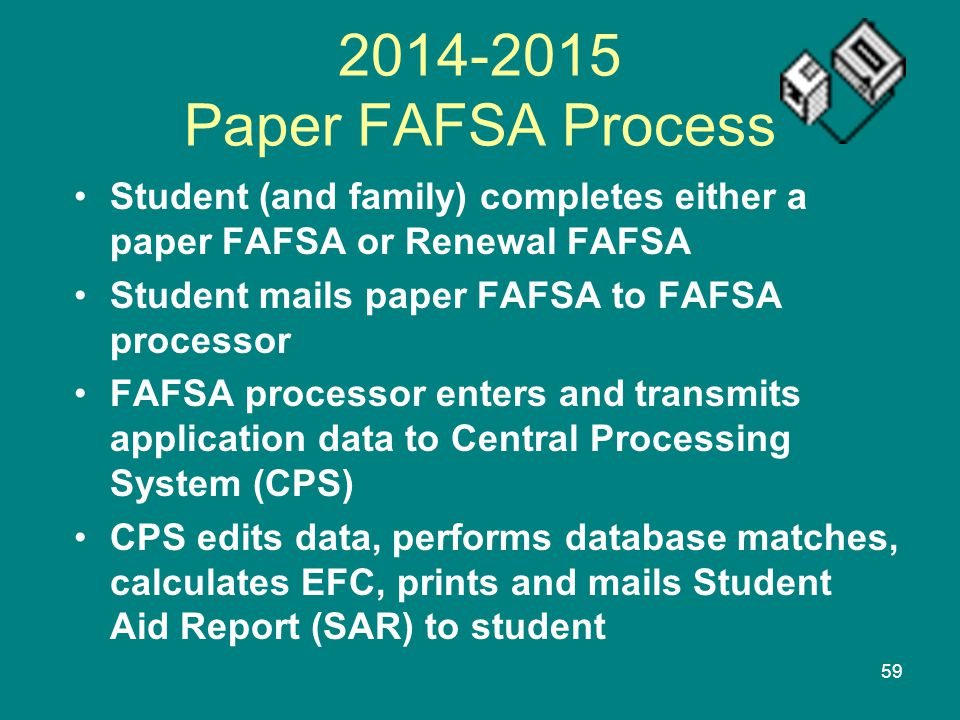 2014-2015 Paper FAFSA Process Student (and family) completes either a paper FAFSA or Renewal FAFSA.