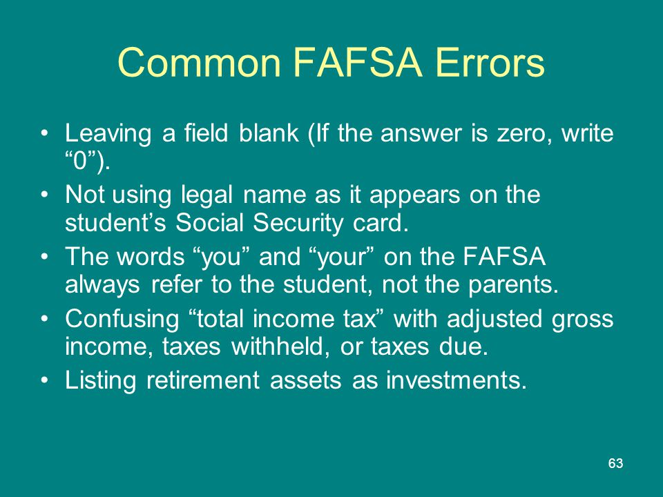 Common FAFSA Errors Leaving a field blank (If the answer is zero, write 0 ).