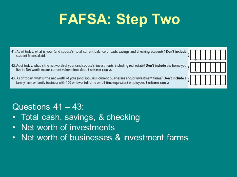 FAFSA: Step Two Questions 41 – 43: Total cash, savings, & checking