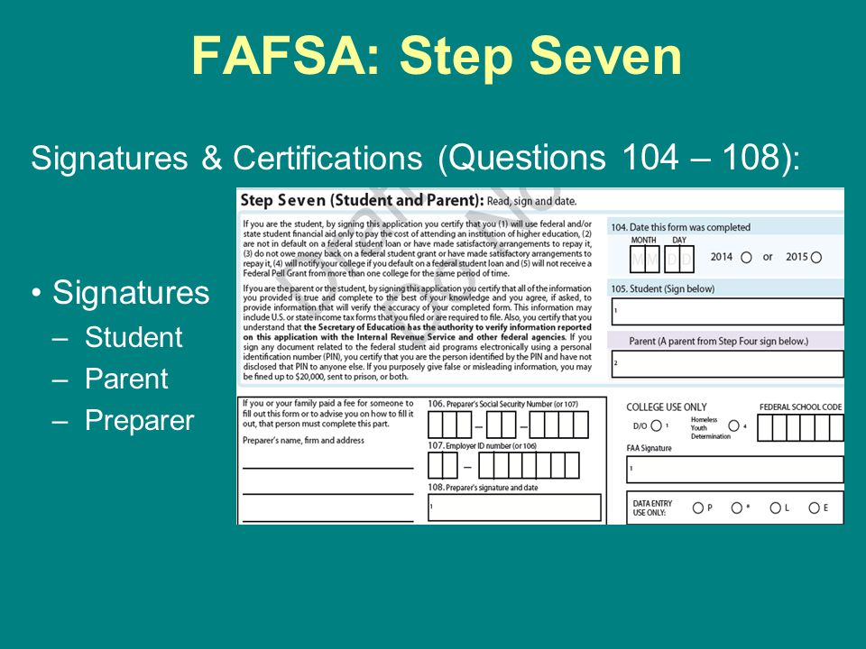 FAFSA: Step Seven Signatures & Certifications (Questions 104 – 108):