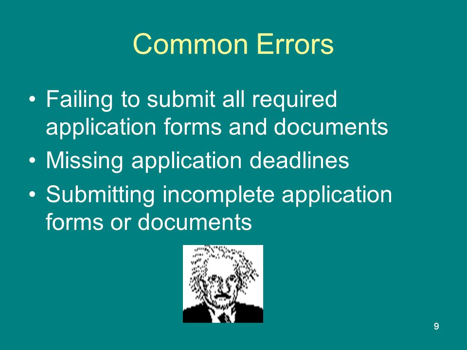 Common Errors Failing to submit all required application forms and documents. Missing application deadlines.