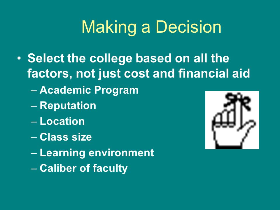 Making a Decision Select the college based on all the factors, not just cost and financial aid. Academic Program.
