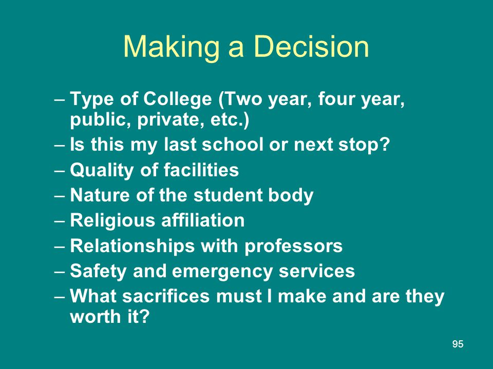Making a Decision Type of College (Two year, four year, public, private, etc.) Is this my last school or next stop