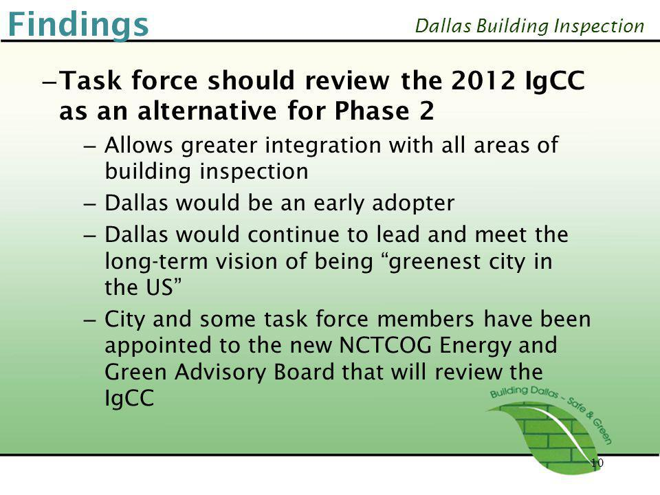 Findings Task force should review the 2012 IgCC as an alternative for Phase 2. Allows greater integration with all areas of building inspection.
