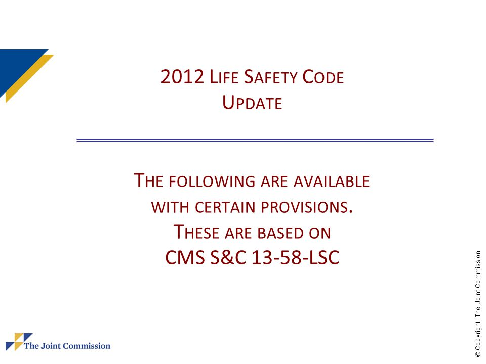 2012 Life Safety Code Update The following are available with certain provisions. These are based on CMS S&C LSC