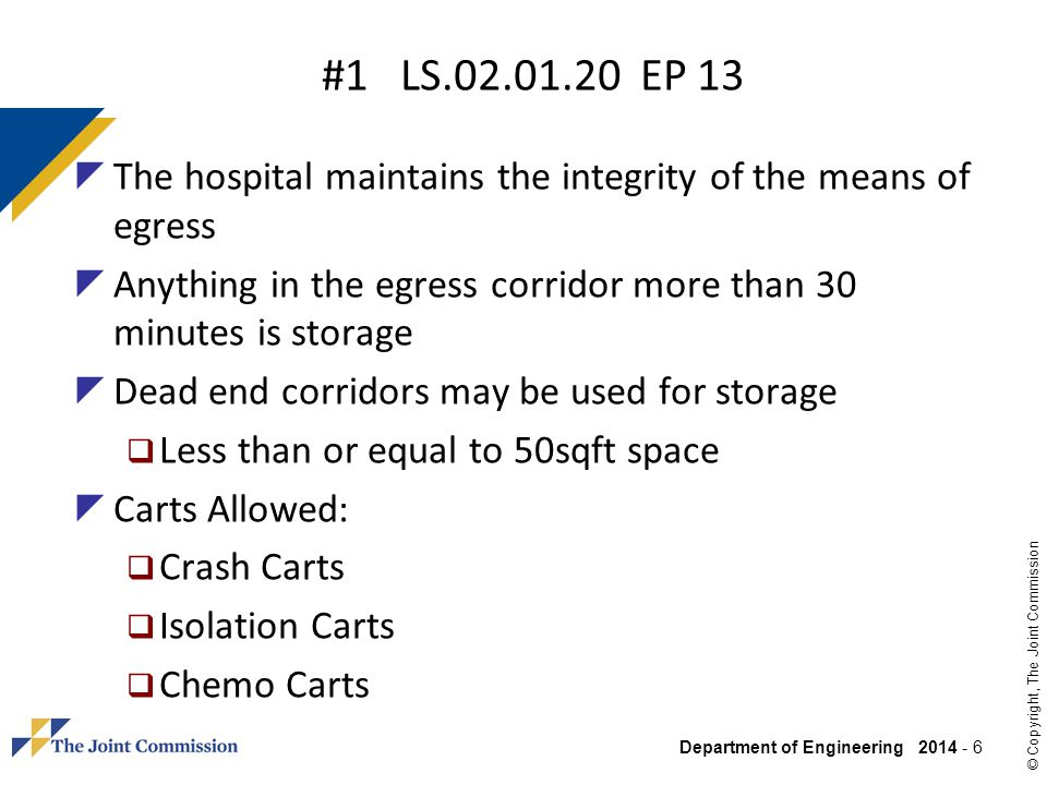 #1 LS.02.01.20 EP 13 The hospital maintains the integrity of the means of egress. Anything in the egress corridor more than 30 minutes is storage.